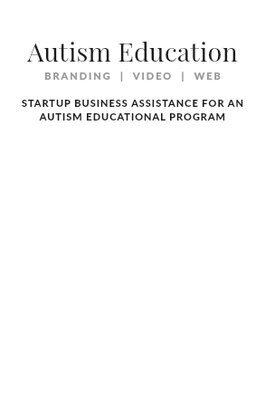 Autism Education BRANDING | VIDEO | WEB STARTUP BUSINESS ASSISTANCE FOR AN AUTISM EDUCATIONAL PROGRAM